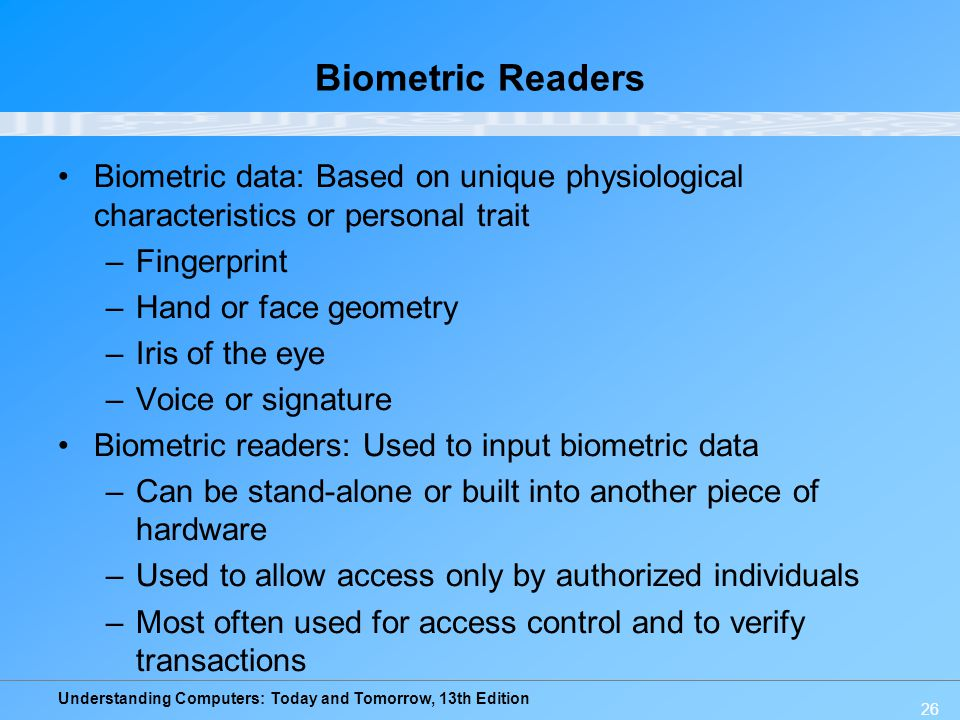 Biometric Readers Biometric data: Based on unique physiological characteristics or personal trait. Fingerprint.
