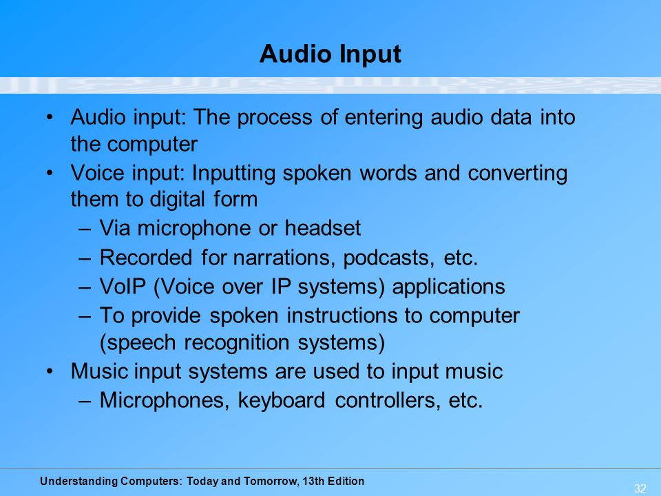 Audio Input Audio input: The process of entering audio data into the computer.