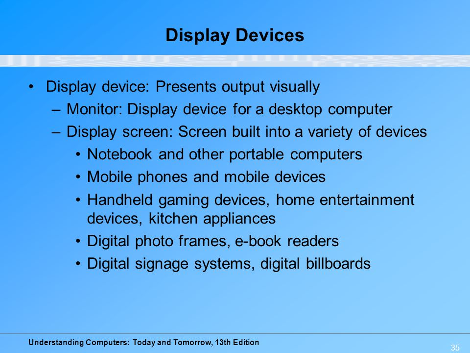 Display Devices Display device: Presents output visually