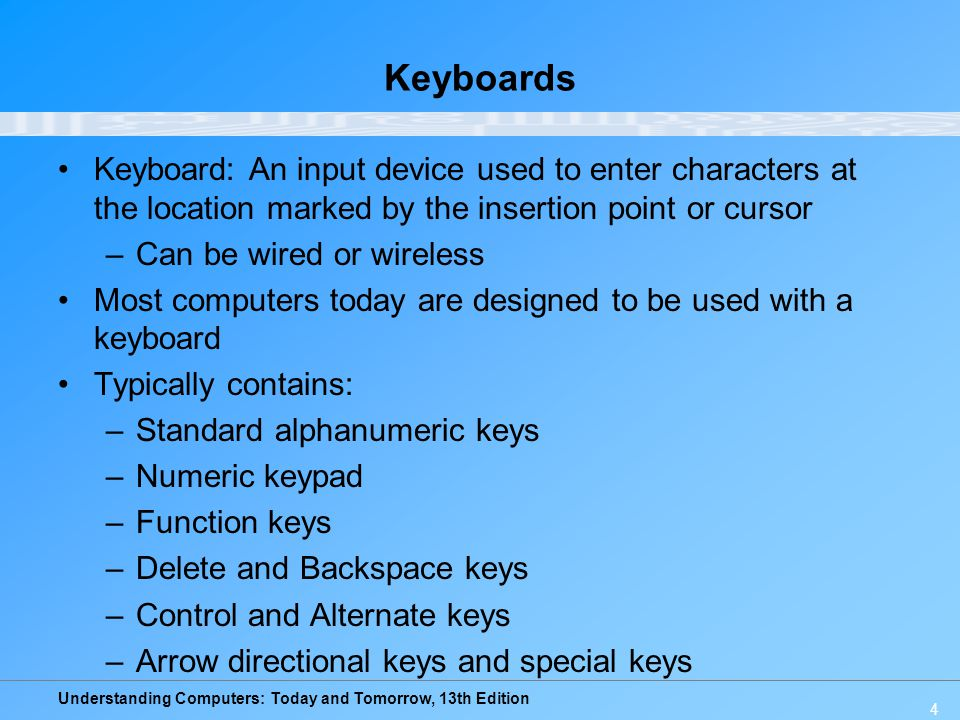 Keyboards Keyboard: An input device used to enter characters at the location marked by the insertion point or cursor.
