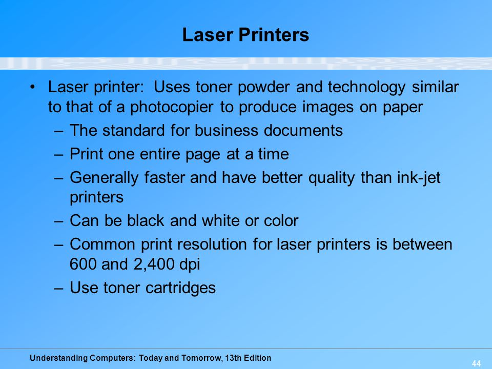 Laser Printers Laser printer: Uses toner powder and technology similar to that of a photocopier to produce images on paper.