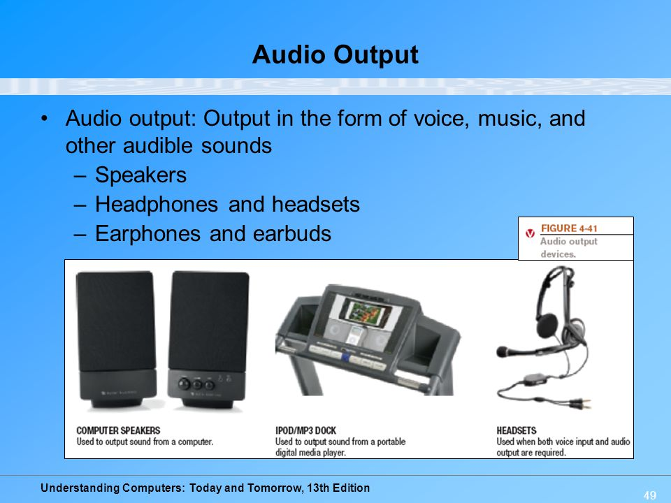 Audio Output Audio output: Output in the form of voice, music, and other audible sounds. Speakers.