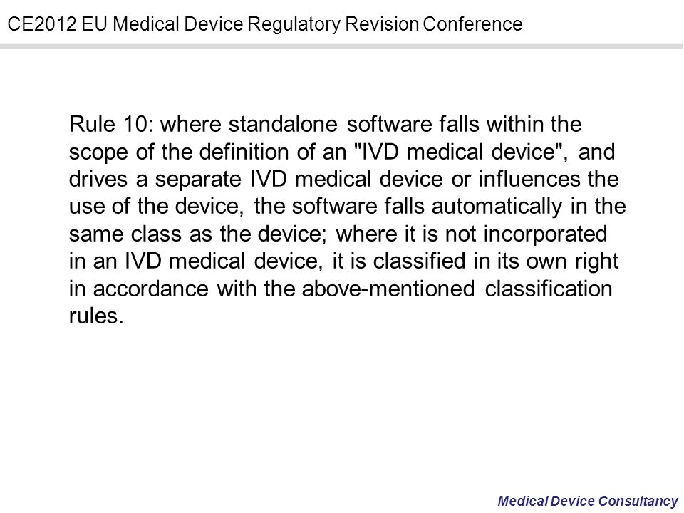 Rule 10: where standalone software falls within the scope of the definition of an IVD medical device , and drives a separate IVD medical device or influences the use of the device, the software falls automatically in the same class as the device; where it is not incorporated in an IVD medical device, it is classified in its own right in accordance with the above-mentioned classification rules.