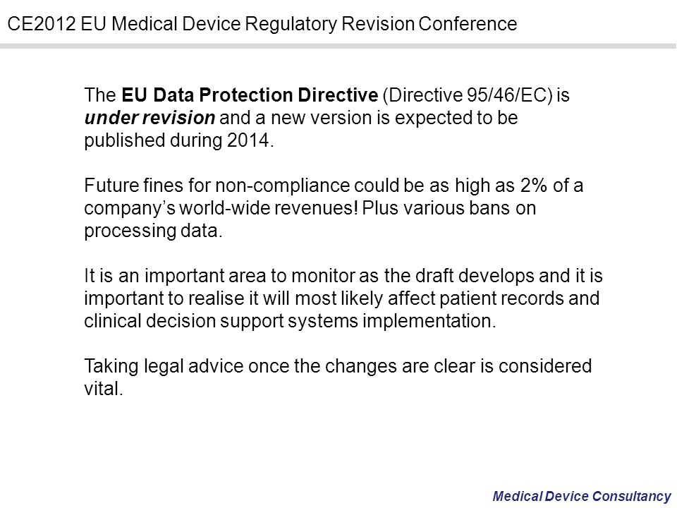 The EU Data Protection Directive (Directive 95/46/EC) is under revision and a new version is expected to be published during 2014.