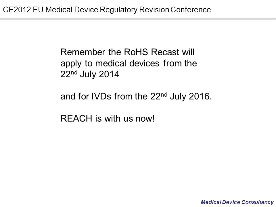 Remember the RoHS Recast will apply to medical devices from the 22nd July 2014