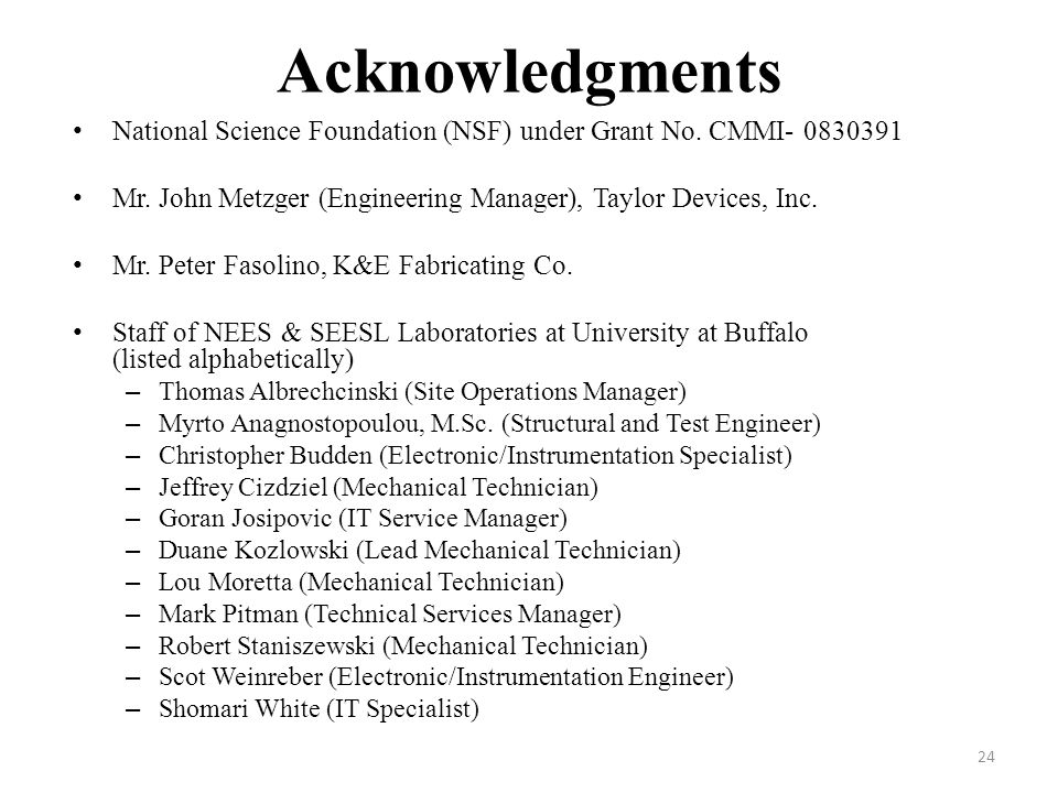 Acknowledgments National Science Foundation (NSF) under Grant No. CMMI- 0830391. Mr. John Metzger (Engineering Manager), Taylor Devices, Inc.