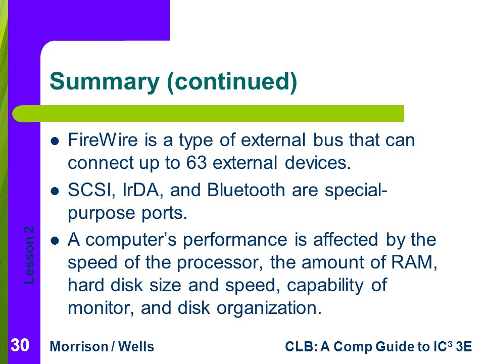 Summary (continued) FireWire is a type of external bus that can connect up to 63 external devices.
