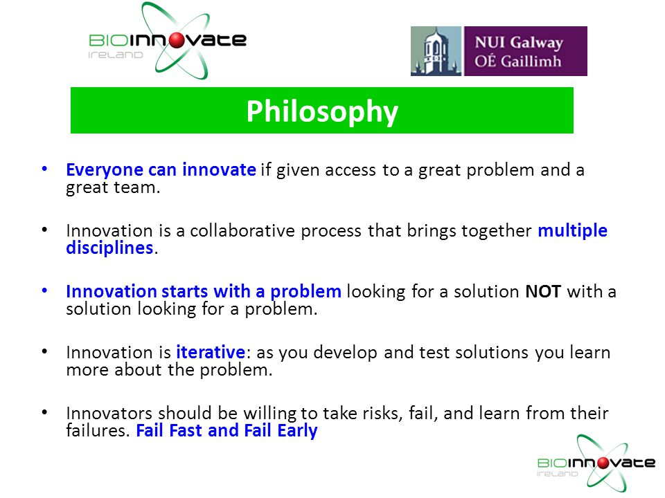Philosophy Everyone can innovate if given access to a great problem and a great team.