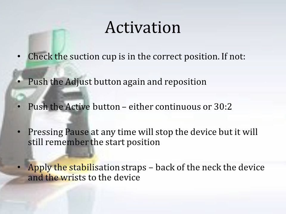 Activation Check the suction cup is in the correct position. If not: