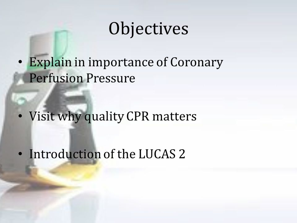 Objectives Explain in importance of Coronary Perfusion Pressure