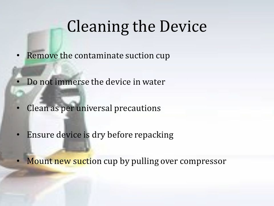 Cleaning the Device Remove the contaminate suction cup