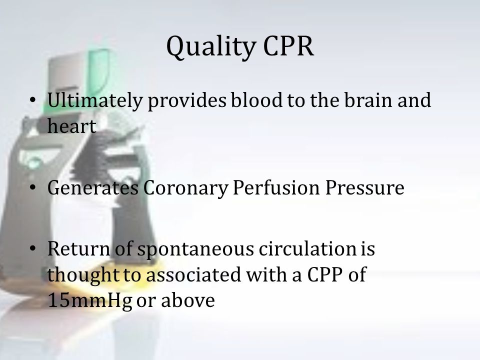 Quality CPR Ultimately provides blood to the brain and heart