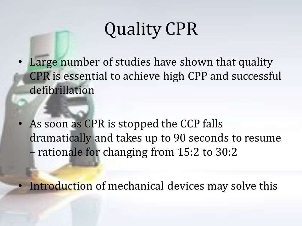 Quality CPR Large number of studies have shown that quality CPR is essential to achieve high CPP and successful defibrillation.