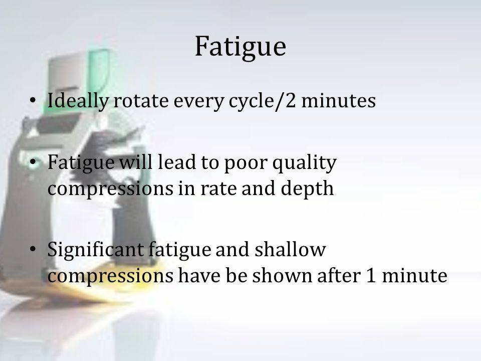 Fatigue Ideally rotate every cycle/2 minutes