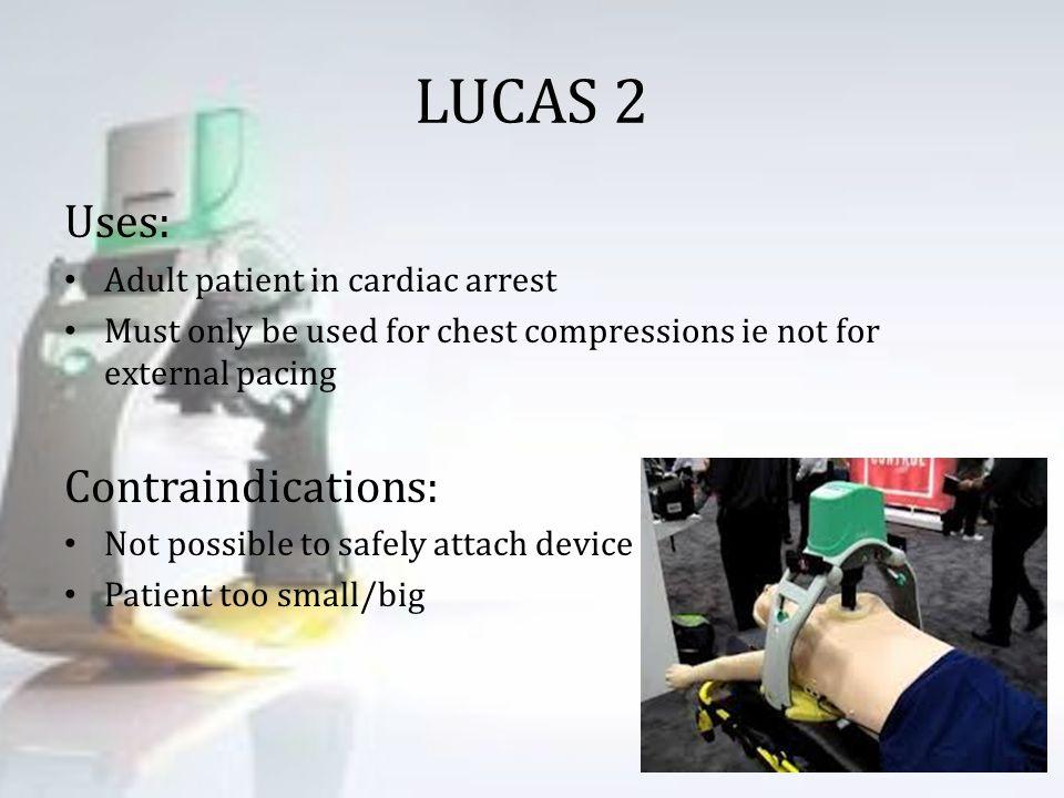 LUCAS 2 Uses: Contraindications: Adult patient in cardiac arrest