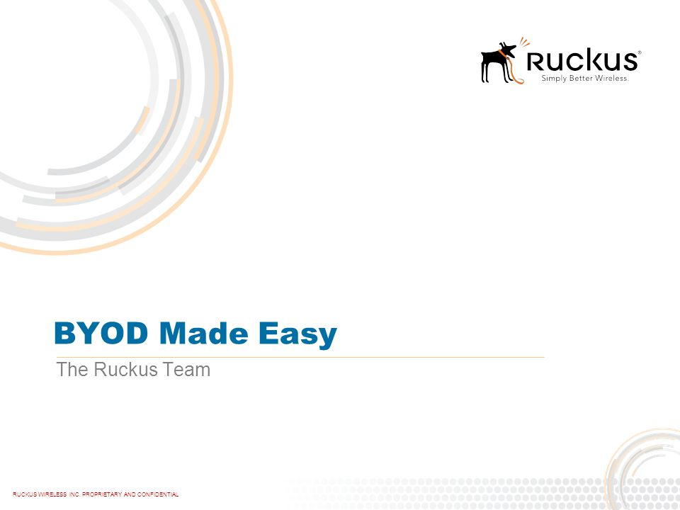 BYOD Made Easy The Ruckus Team