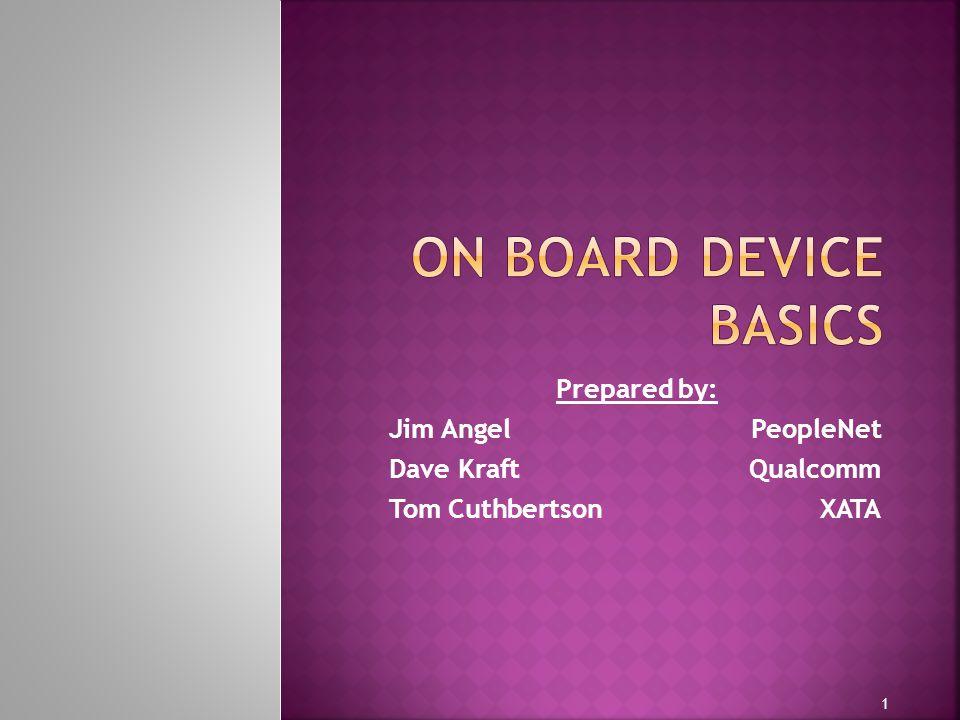 On board device basics Prepared by: Jim Angel PeopleNet