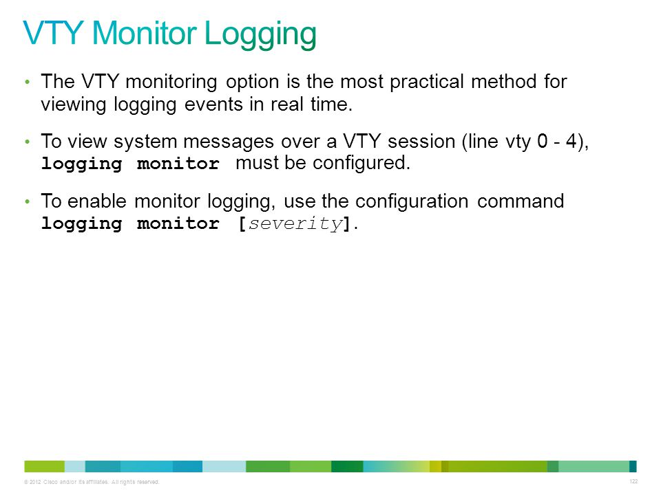 VTY Monitor Logging The VTY monitoring option is the most practical method for viewing logging events in real time.