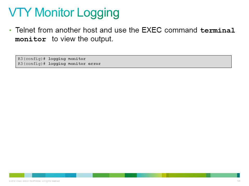 VTY Monitor Logging Telnet from another host and use the EXEC command terminal monitor to view the output.