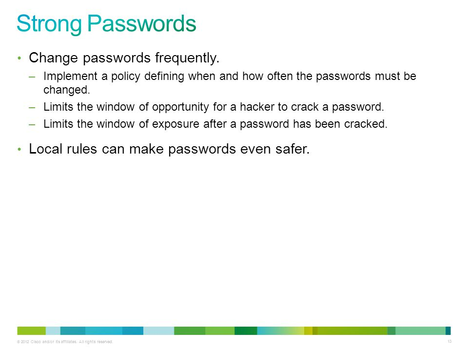 Strong Passwords Change passwords frequently.