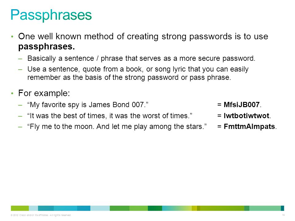 Passphrases One well known method of creating strong passwords is to use passphrases.