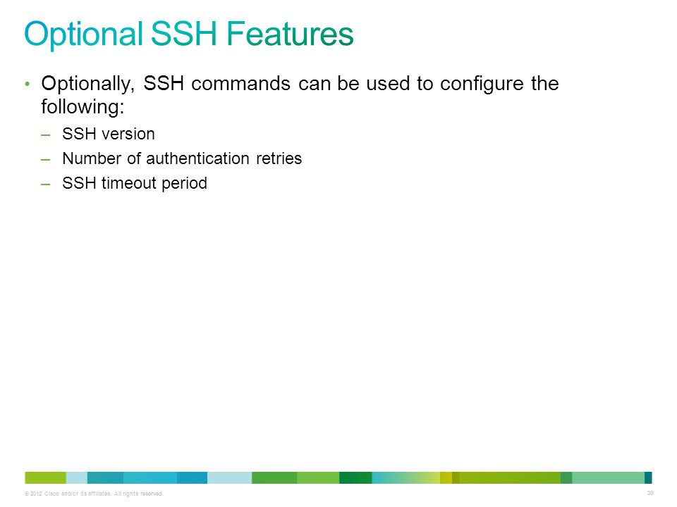 Optional SSH Features Optionally, SSH commands can be used to configure the following: SSH version.