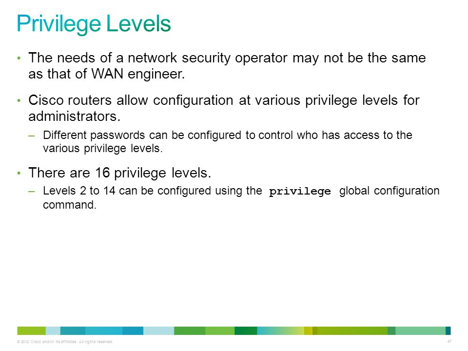 Privilege Levels The needs of a network security operator may not be the same as that of WAN engineer.