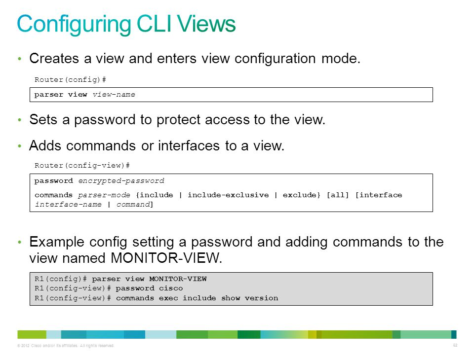 Configuring CLI Views Creates a view and enters view configuration mode. Sets a password to protect access to the view.
