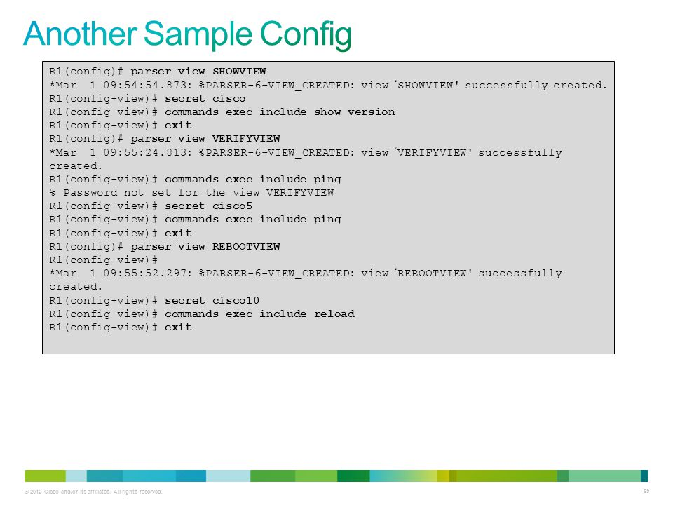 Another Sample Config R1(config)# parser view SHOWVIEW