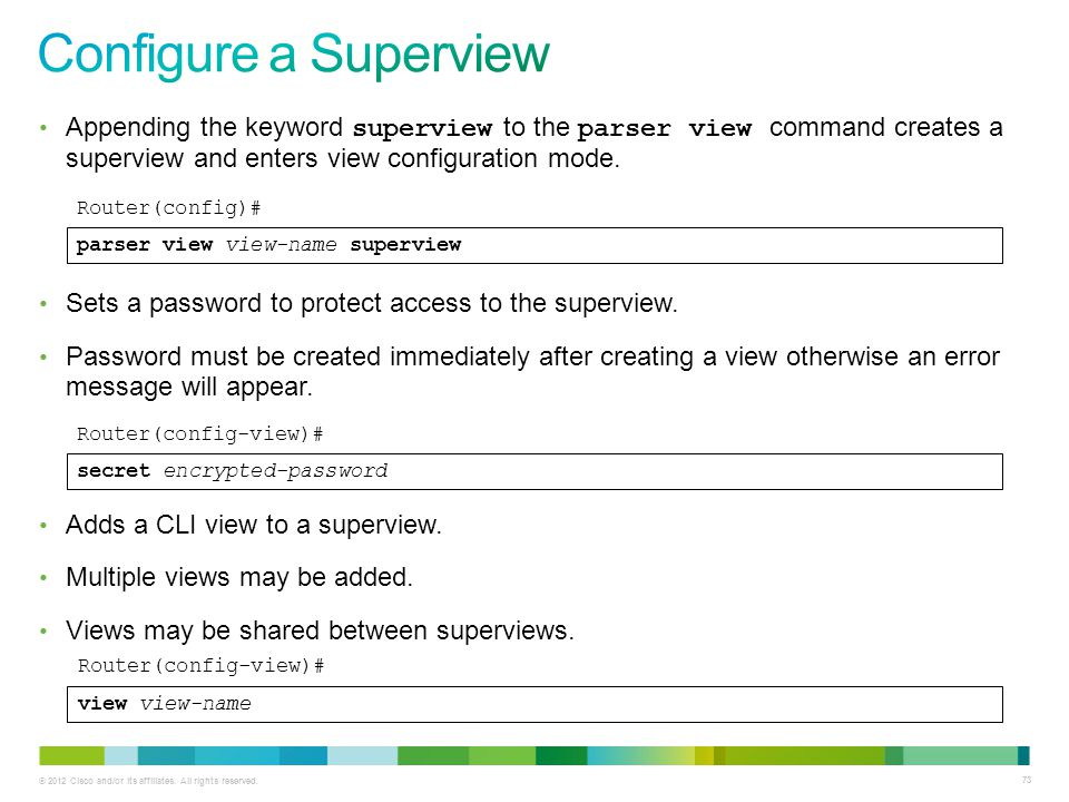 Configure a Superview Appending the keyword superview to the parser view command creates a superview and enters view configuration mode.