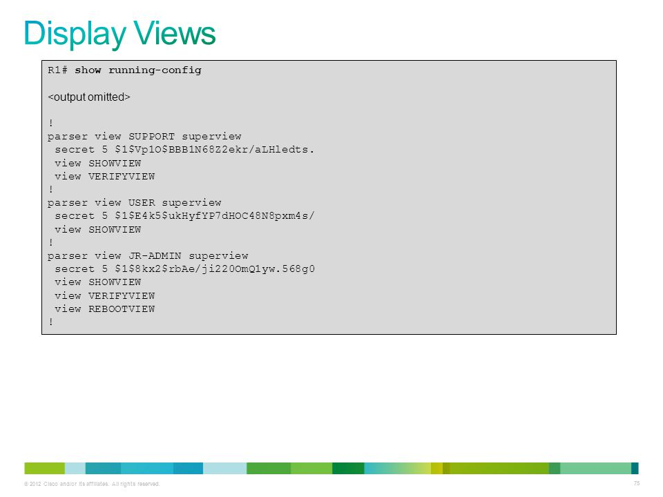 Display Views R1# show running-config <output omitted> !