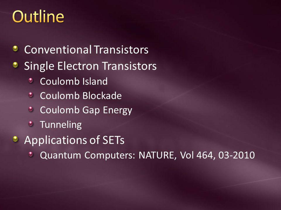 Outline Conventional Transistors Single Electron Transistors