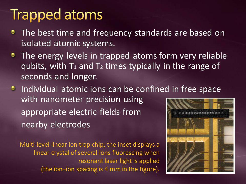 Trapped atoms The best time and frequency standards are based on isolated atomic systems.