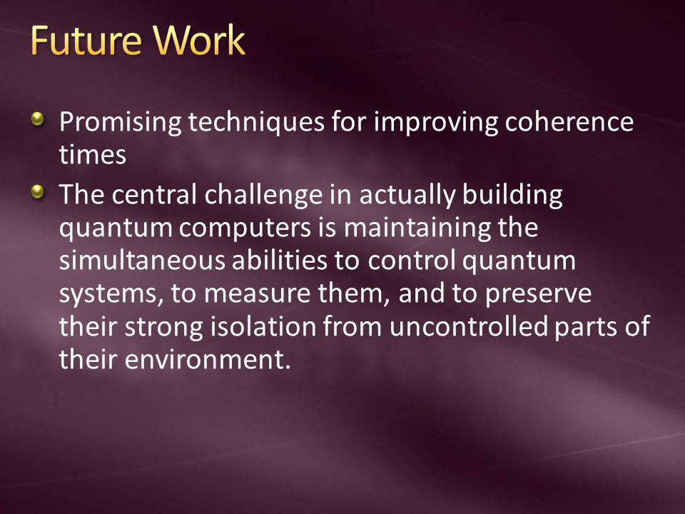 Future Work Promising techniques for improving coherence times