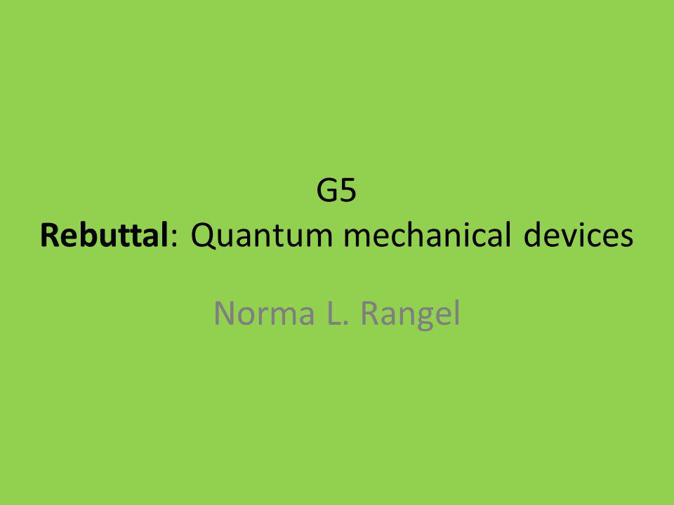 G5 Rebuttal: Quantum mechanical devices