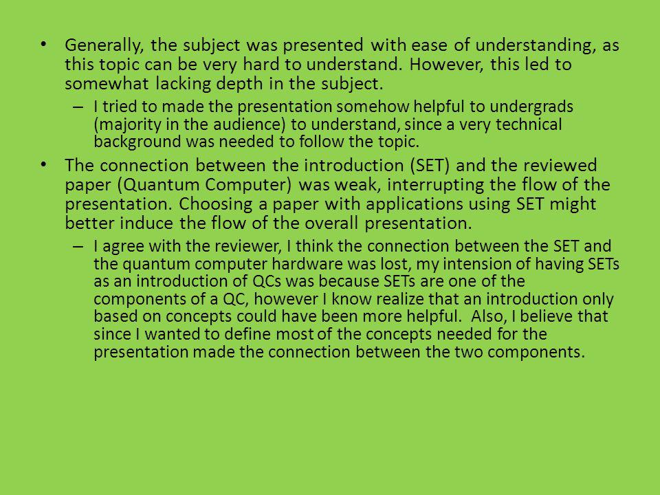 Generally, the subject was presented with ease of understanding, as this topic can be very hard to understand. However, this led to somewhat lacking depth in the subject.
