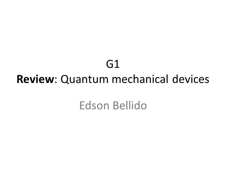 G1 Review: Quantum mechanical devices