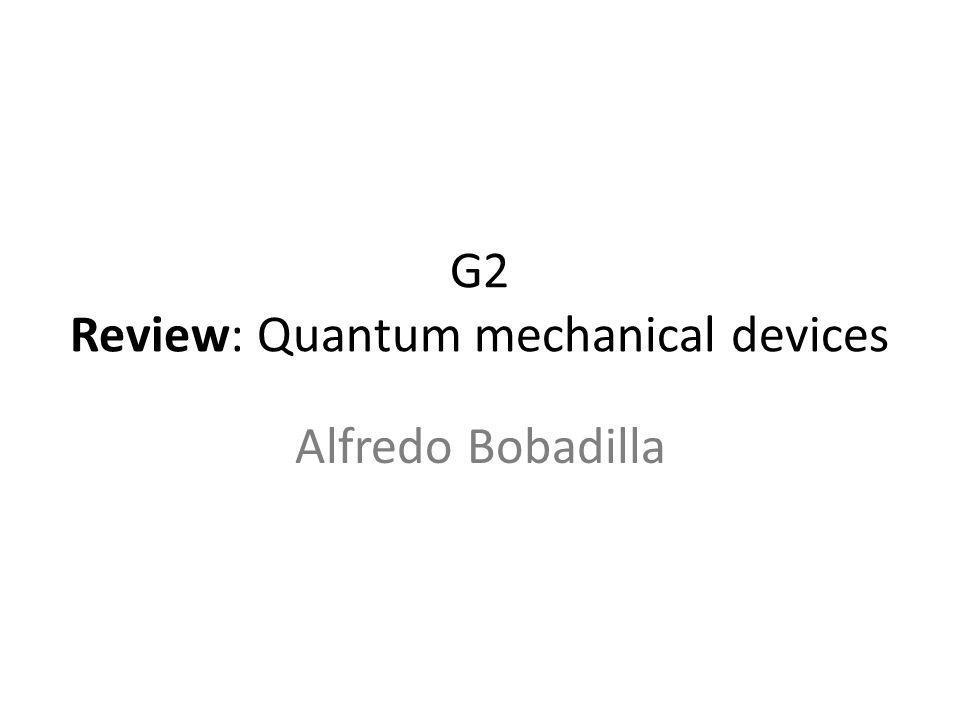 G2 Review: Quantum mechanical devices