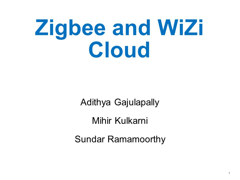 Zigbee and WiZi Cloud Adithya Gajulapally Mihir Kulkarni
