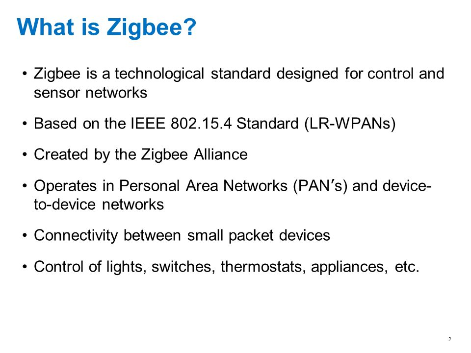 What is Zigbee Zigbee is a technological standard designed for control and sensor networks. Based on the IEEE 802.15.4 Standard (LR-WPANs)