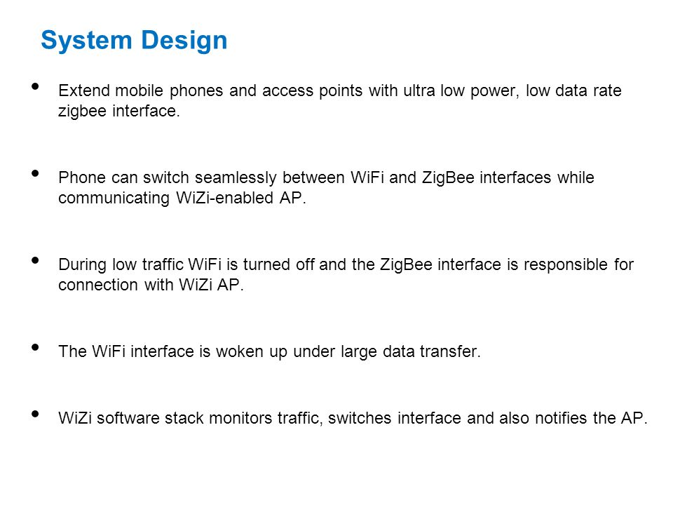 System Design Extend mobile phones and access points with ultra low power, low data rate zigbee interface.