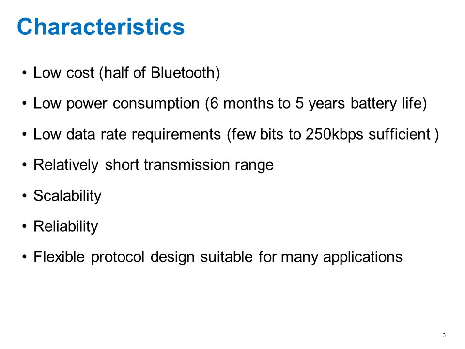 Characteristics Low cost (half of Bluetooth)