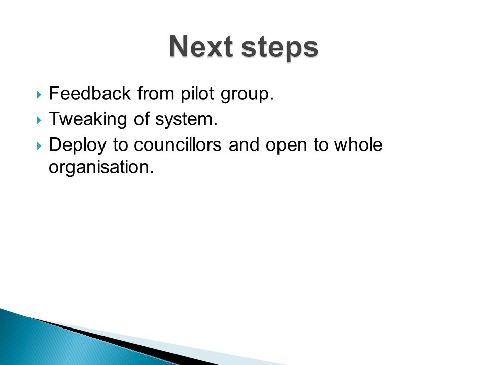 Next steps Feedback from pilot group. Tweaking of system.