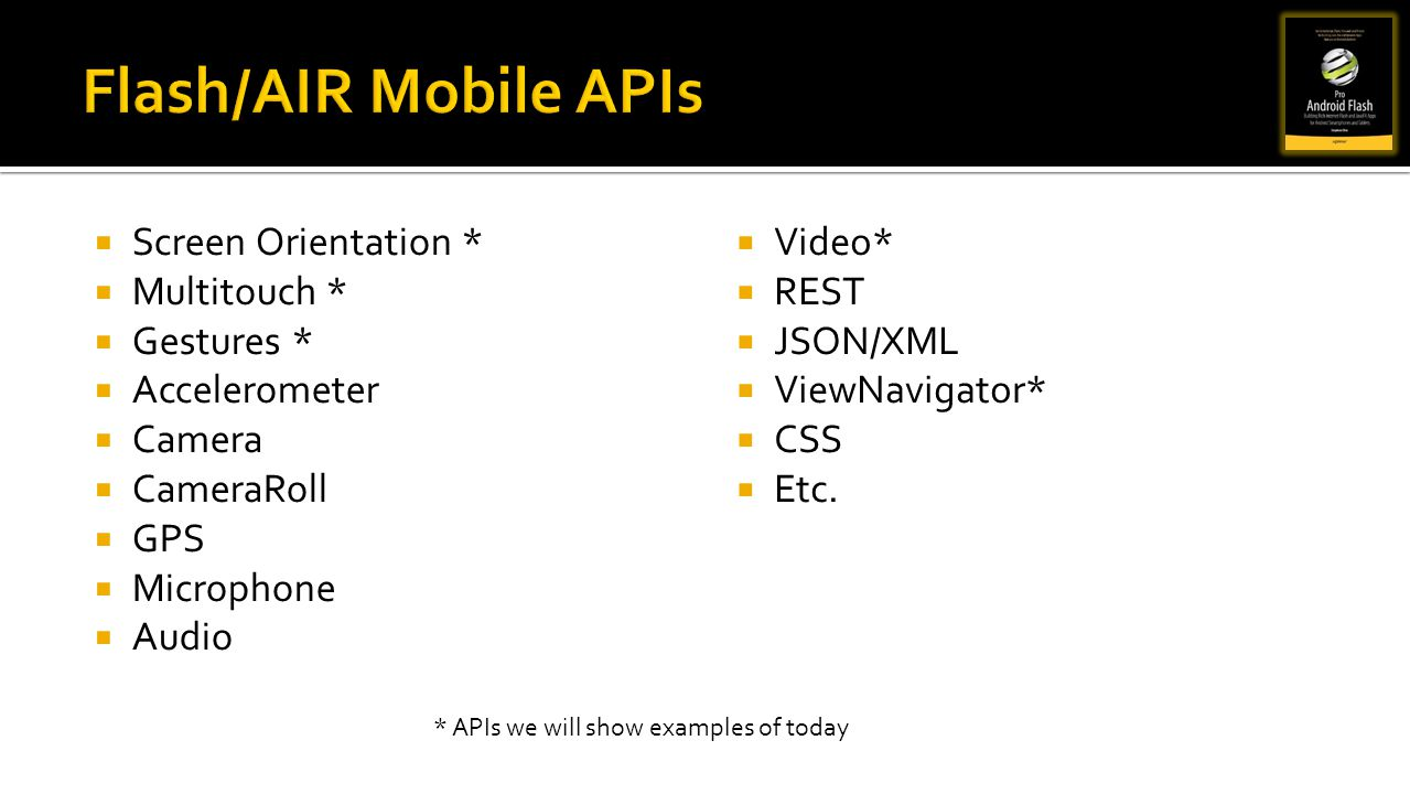 Flash/AIR Mobile APIs Screen Orientation * Multitouch * Gestures *
