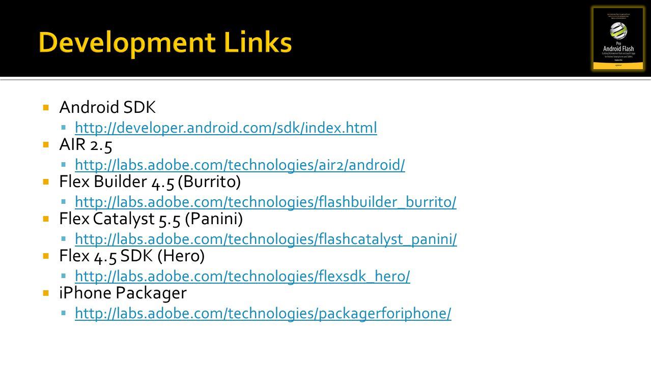 Development Links Android SDK AIR 2.5 Flex Builder 4.5 (Burrito)