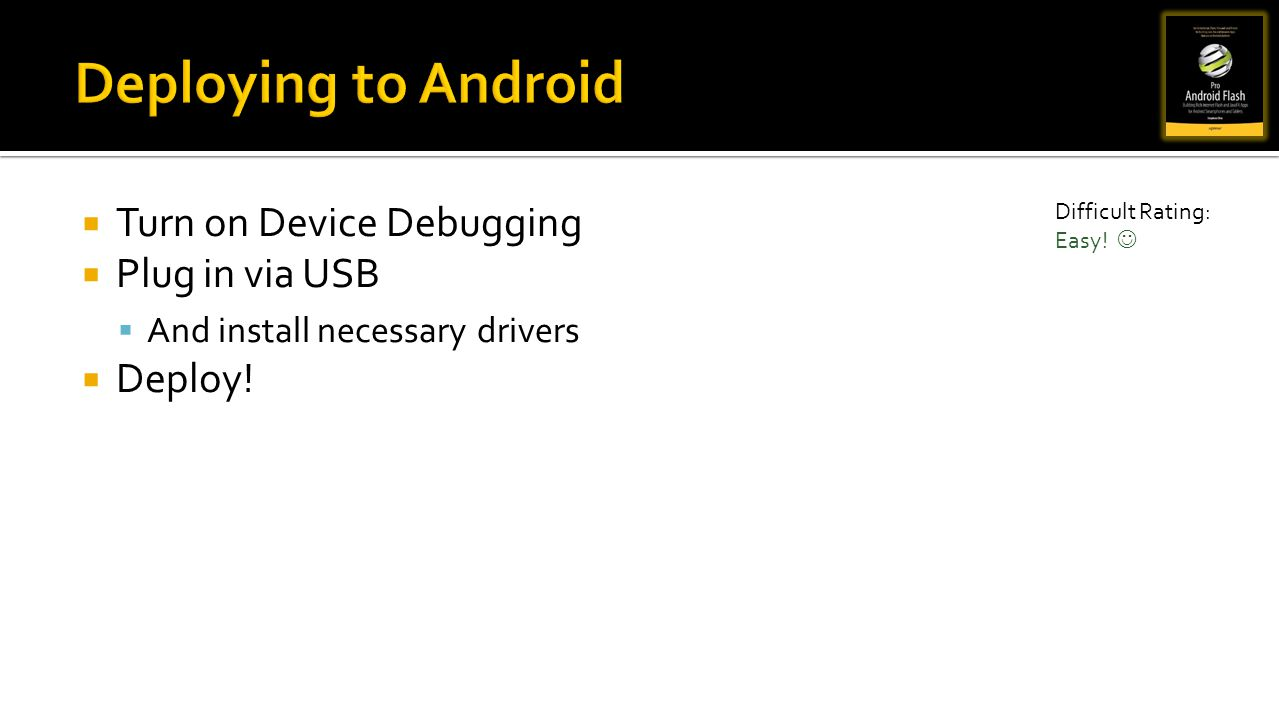 Deploying to Android Turn on Device Debugging Plug in via USB Deploy!