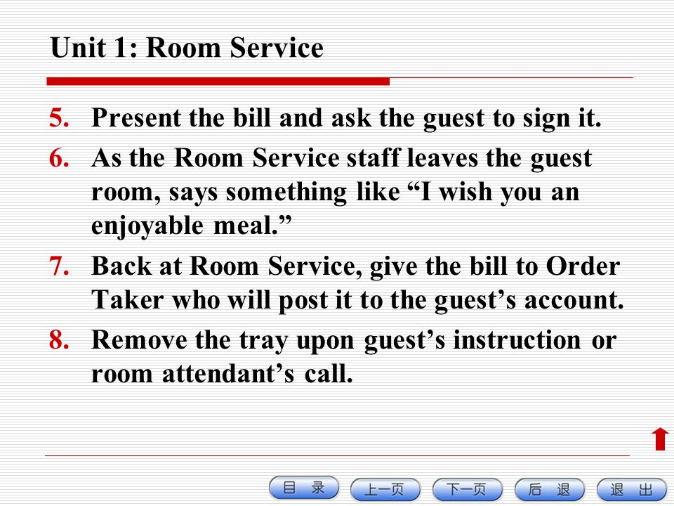 Unit 1: Room Service Present the bill and ask the guest to sign it.