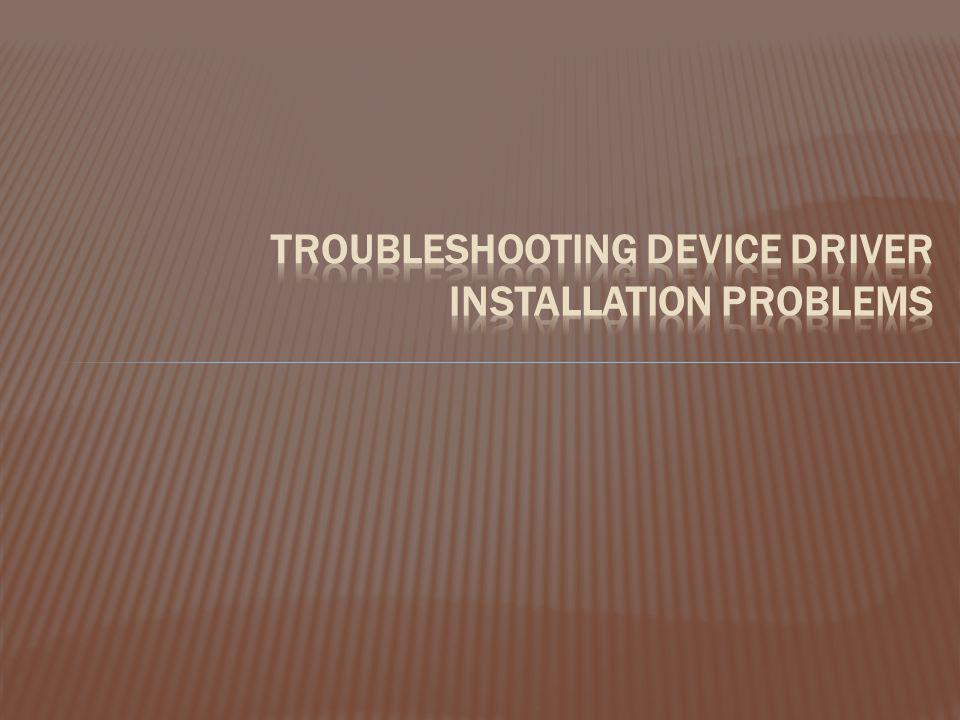 Troubleshooting Device Driver Installation Problems
