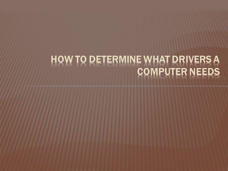 How to Determine What Drivers a Computer Needs