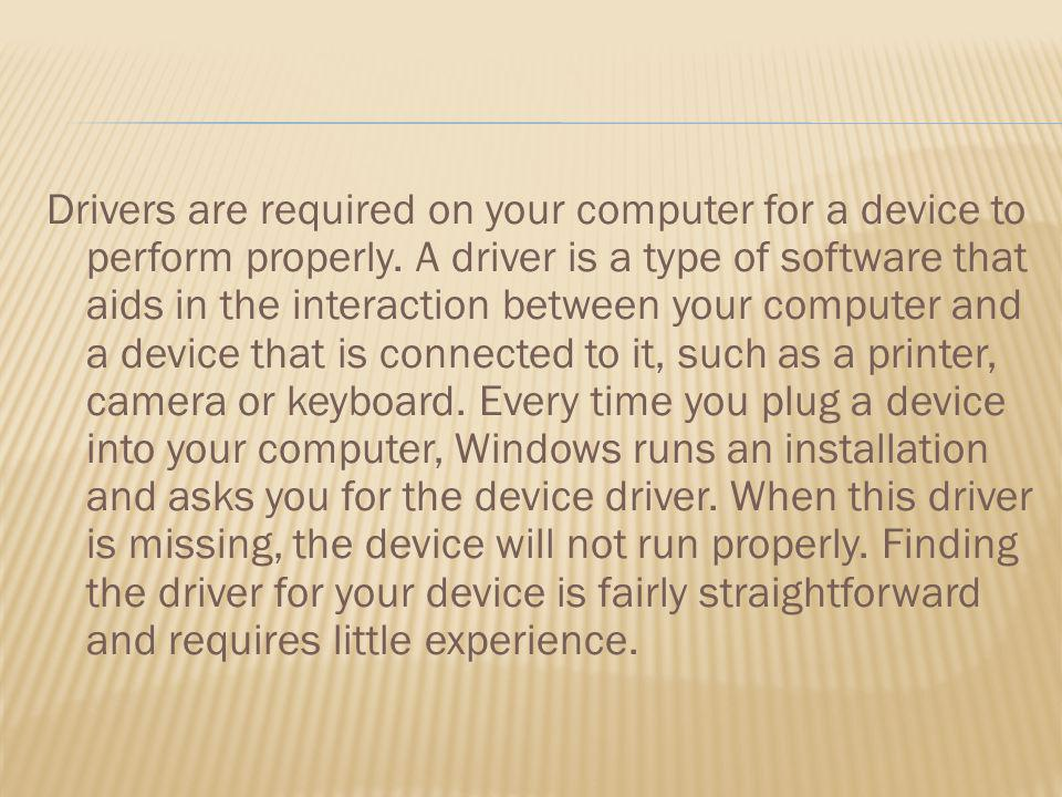 Drivers are required on your computer for a device to perform properly